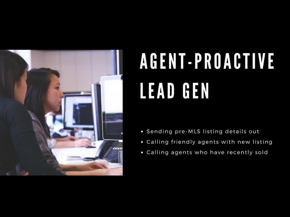 Agent lead generation - we send pre-MLS listing details out, call other agents with the new listing details and call agents who have recently sold.